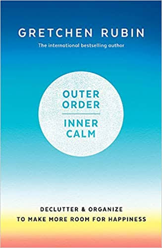 Outer Order, Inner Calm: Declutter and Organise to Make More Room for Happiness